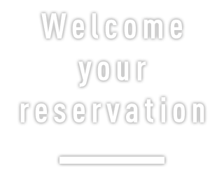 Welcome your reservation